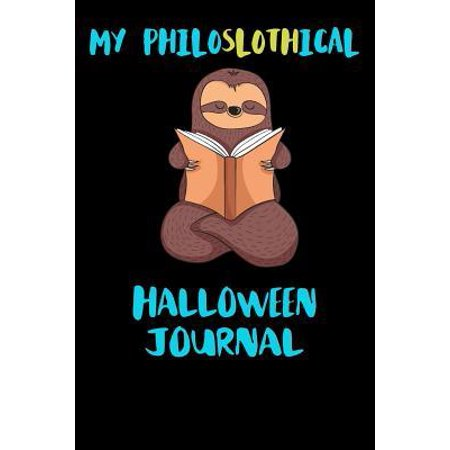 My Philoslothical Halloween Journal: Blank Lined Notebook Journal Gift Idea For (Lazy) Sloth Spirit Animal Lovers Paperback