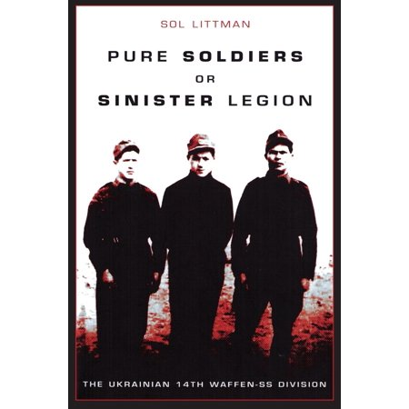 Pure Soldiers or Sinister Legion -The Ukrainian 14th Waffen-SS (Waffen Ss Best Soldiers)