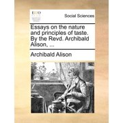 Essays on the Nature and Principles of Taste. by the Revd. Archibald Alison, ...