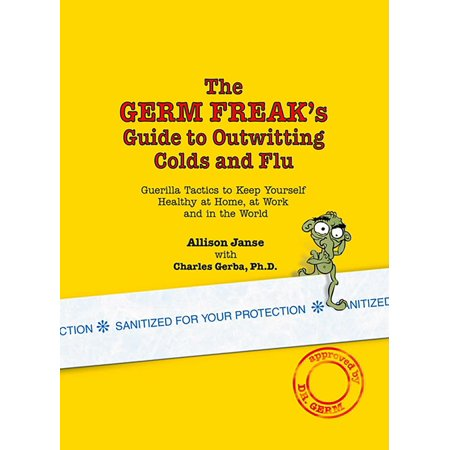 The Germ Freak's Guide to Outwitting Colds and Flu : Guerilla Tactics to Keep Yourself Healthy at Home, at Work and in the