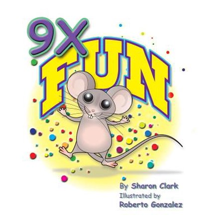 9x Fun : A Children's Picture Book That Makes Math Fun, with a Cartoon Story Format to Help Kids Learn the 9x Table