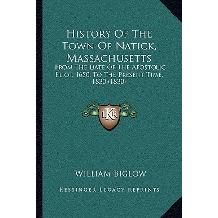 History of the Town of Natick, Massachusetts : From the Date of the Apostolic Eliot, 1650, to the Present Time, 1830