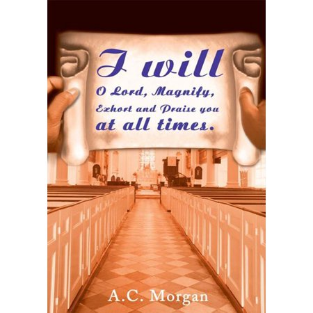 I Will O Lord, Magnify, Exhort and Praise You at All Times. - eBook