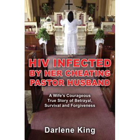 HIV Infected by Her Cheating Pastor Husband: A Wife's Courageous True Story of Betrayal, Survival and Forgiveness - (She Caught Her Husband Cheating On Ellen)