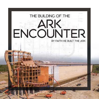 The building of the ark encounter: 9780890519318