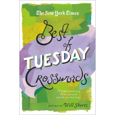 The New York Times Best of Tuesday Crosswords: 75 of Your Favorite Easy Tuesday Crosswords from the New York
