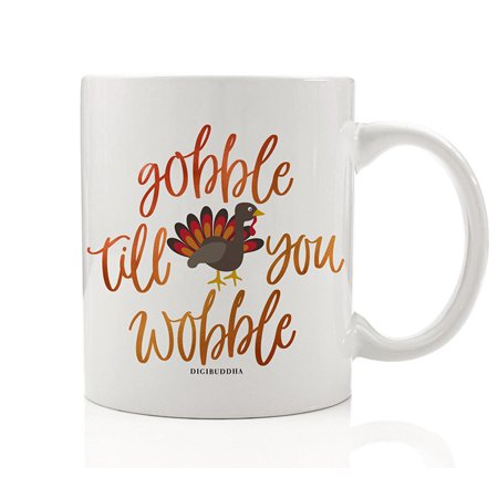 Gobble Till You Wobble Coffee Mug Humorous Gift Idea Thanksgiving Turkey Dinner Autumn Harvest Meal Celebration Hostess Present Family Spouse Friend Coworker 11oz Ceramic Tea Cup Digibuddha DM0376