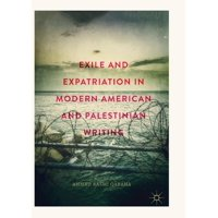 Exile and Expatriation in Modern American and Palestinian Writing (Paperback)