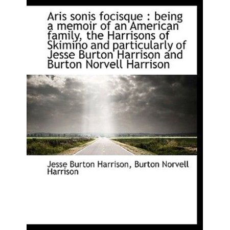 Aris Sonis Focisque: Being a Memoir of an American Family, the Harrisons of Skimino and Particularl - image 1 of 1