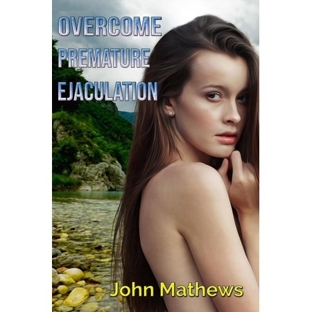 Overcome Premature Ejaculation - eBook (Herbal Medicine For Premature Ejaculation In Bangladesh)
