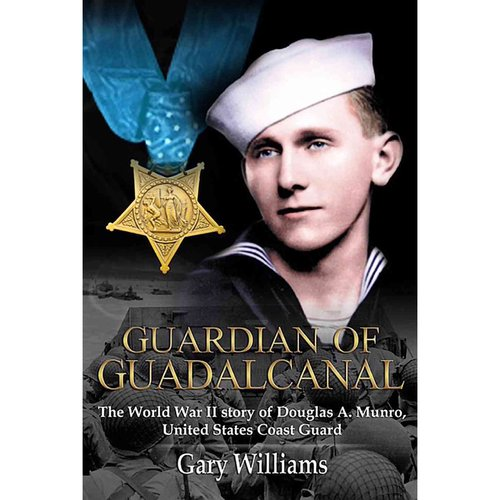 Guardian of Guadalcanal : The World War II Story of Coast Guard Medal of Honor Recipient Douglas Munro