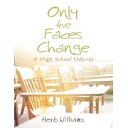 Only the Faces Change - A High School Odyssey - eBook