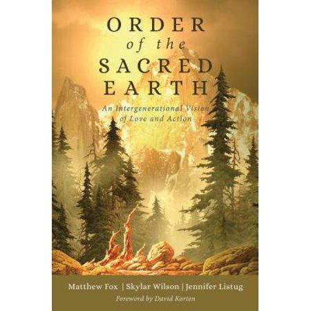 Order of the Sacred Earth : An Intergenerational Vision of Love and Action