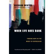 When Life Goes Dark : Finding Hope in the Midst of Depression