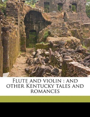 Flute and Violin: And Other Kentucky Tales and Romances by
