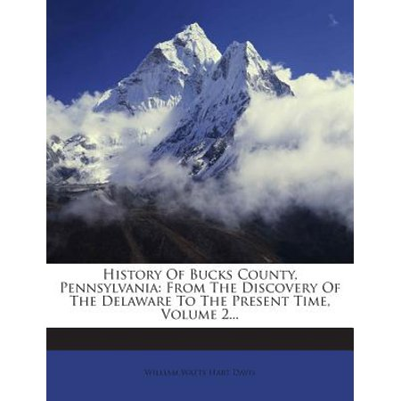 History of Bucks County, Pennsylvania : From the Discovery of the Delaware to the Present Time, Volume 2... ()