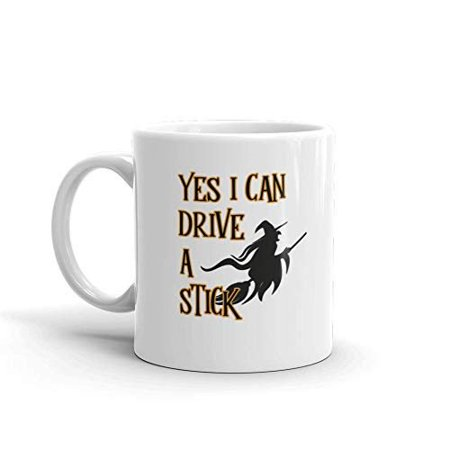 Yes I Can Drive A Stick Halloween Funny Novelty Humor 11oz White Ceramic Glass Coffee Tea Mug Cup - Halloween Novelty