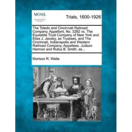 The Toledo And Cincinnati Railroad Company  Appellant  No  3282 Vs  The Equitable Trust Company Of New York And Elias J  Jacoby  As Trustees  And The