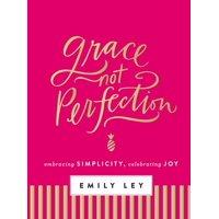 Grace, Not Perfection: Embracing Simplicity, Celebrating Joy (Hardcover)