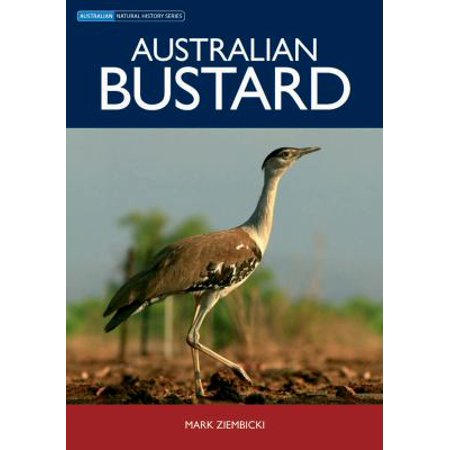 Australian Bustard (Each book in this definitive series presents a comprehensive and up-to-date account of an animal or