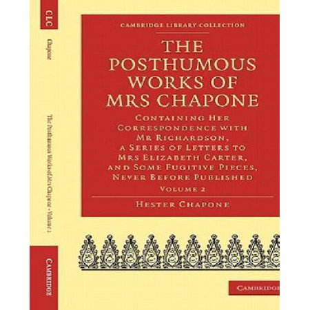 The Posthumous Works of Mrs Chapone: Containing Her Correspondence with Mr Richardson, a Series of Letters to Mrs Elizab - image 1 de 1