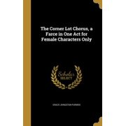 The Corner Lot Chorus, a Farce in One Act for Female Characters Only