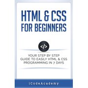 HTML & CSS For Beginners: Your Step by Step Guide to Easily HTML & CSS Programming in 7 Days - eBook