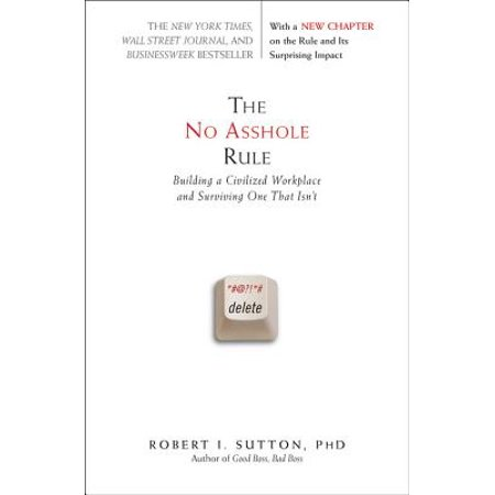 The No Asshole Rule : Building a Civilized Workplace and Surviving One That (Fedex Delivered A Package That Isn T Mine)