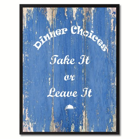 Dinner Choices Take It Or Leave It Quote Saying Canvas Print Picture Frame Home Decor Wall Art Gift Ideas