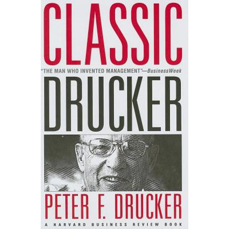 Classic Drucker : Essential Wisdom of Peter Drucker from the Pages of Harvard Business