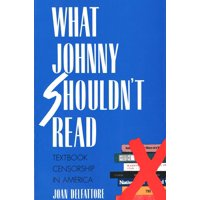What Johnny Shouldn`t Read : Textbook Censorship in America