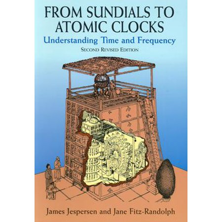 From Sundials to Atomic Clocks : Understanding Time and Frequency, Second Revised Edition