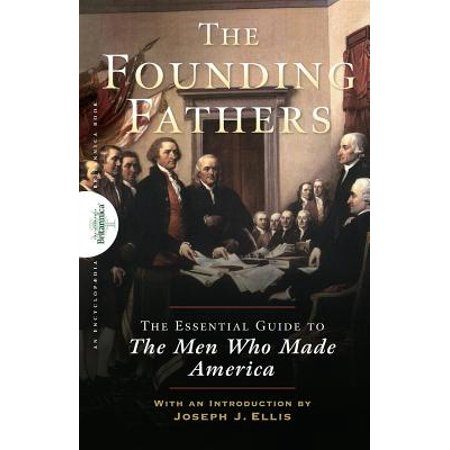 Founding Fathers : The Essential Guide to the Men Who Made