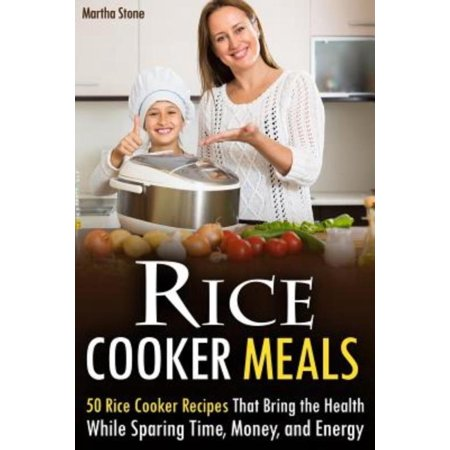 Rice Cooker Meals  50 Rice Cooker Recipes That Bring The Health While Sparing Time  Money  And Energy