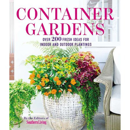 Container Gardens  Over 200 Fresh Ideas For Indoor And Outdoor Plantings