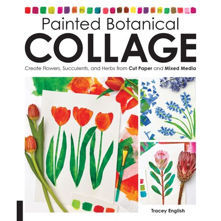 Painted Botanical Collage : Create Flowers, Succulents, and Herbs from Cut Paper and Mixed Media