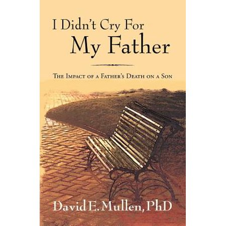 I Didn't Cry for My Father, the Impact of a Father's Death on a
