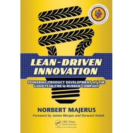 Lean Driven Innovation  Powering Product Development At The Goodyear Tire   Rubber Company