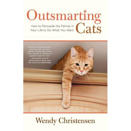 Outsmarting Cats : How to Persuade the Felines in Your Life to Do What You Want ()