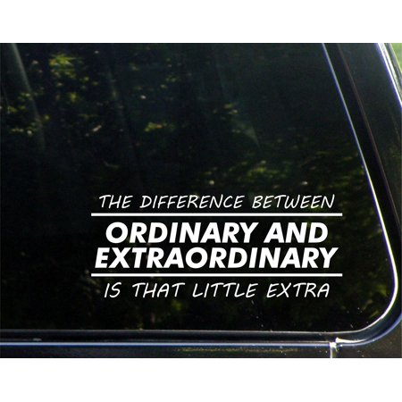 The Difference Between Ordinary And Exordinary Is The Litte EXTRA - 8-3/4