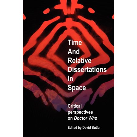 Time and Relative Dissertations in Space : Critical Perspectives on 'doctor (Time And Relative Dimension In Space T Shirt)