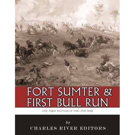 Fort Sumter & First Bull Run: The First Battles of the Civil War -