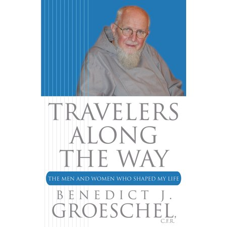 Travelers Along the Way : The Men and Women Who Shaped My (Three Ways The Church Shaped Medieval Life)