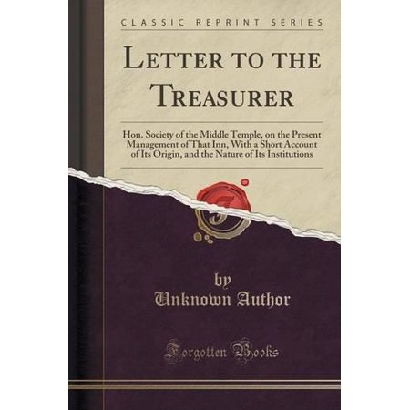 Letter To The Treasurer  Hon  Society Of The Middle Temple  On The Present Management Of That Inn  With A Short Account Of Its Origin  And The