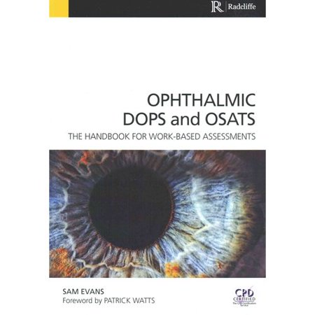 Ophthalmic DOPS and OSATS: The handbook for work-based assessments by