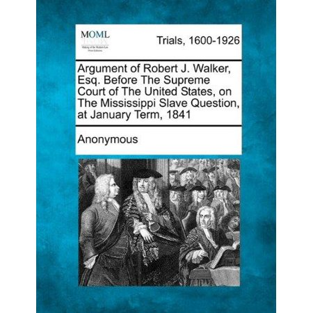 Argument Of Robert J  Walker  Esq  Before The Supreme Court Of The United States  On The Mississippi Slave Question  At January Term  1841