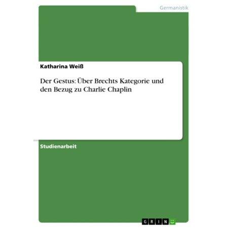 Der Gestus: Über Brechts Kategorie und den Bezug zu Charlie Chaplin - eBook (Uv-filter Kategorie)