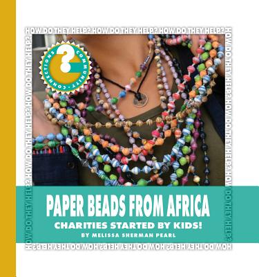 Paper Beads from Africa : Charities Started by Kids!