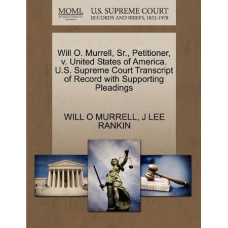 Will O  Murrell  Sr   Petitioner  V  United States Of America  U S  Supreme Court Transcript Of Record With Supporting Pleadings