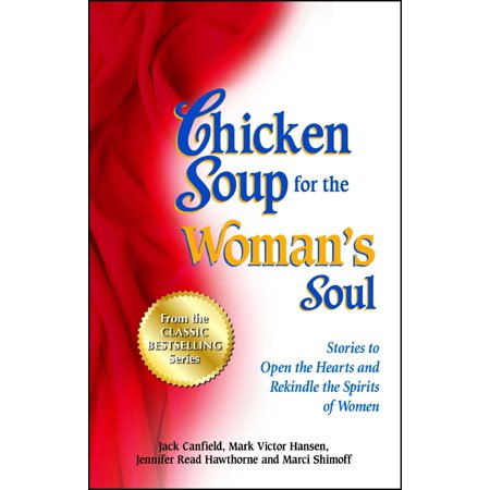 Chicken Soup for the Woman's Soul : Stories to Open the Heart and Rekindle the Spirit of